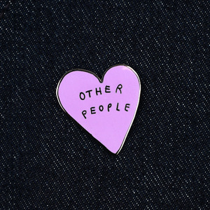 OTHER PEOPLE HEART PIN BY KATY KOSMAN